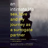 An Intimate Life: Sex, Love, and My Journey as a Surrogate Partner (       UNABRIDGED) by Cheryl Cohen-Greene Narrated by Rebecca Gibel
