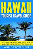 Hawaii :Hawaii Tourist Travel Guide:  Discover The Most Beautiful Places And Get The Most Out Of Hawaii ! - Hawaii book, Hawaii Travel Guide -