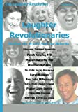 img - for Laughter Revolutionaries: Making the World Safe for Hilarity book / textbook / text book