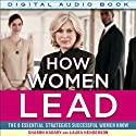 How Women Lead: The 8 Essential Strategies Successful Women Know (       UNABRIDGED) by Sharon Hadary, Laura Henderson Narrated by Donna Postel