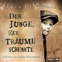 Der Junge, der Träume schenkte Hörbuch von Luca Di Fulvio Gesprochen von: Sascha Rotermund