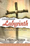 The Leadership Labyrinth: Negotiating the Paradoxes of Ministry