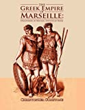 The Greek Empire of Marseille: Discoverer of Britain, Saviour of Rome.