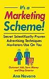 It's a Marketing Scheme!: Secret Scientifically-Proven Techniques Marketers Use on You