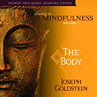 Abiding in Mindfulness, Volume 1: The Body  by Joseph Goldstein Narrated by Joseph Goldstein