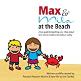 Ms. Amalyn Persohn Martin Max and Mila at the Beach: A Sun Safety Guide for Kids