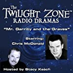 Mr. Garrity and the Graves: The Twilight Zone Radio Dramas | Mike Korologos,Rod Serling