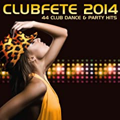Clubfete 2014 - 44 Club Dance & Party Hits [Explicit]