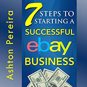 7 Steps to Starting a Successful eBay Business Audiobook