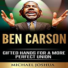 Ben Carson: Gifted Hands for a More Perfect Union Audiobook by Michael Joshua Narrated by Steven A. Gannett
