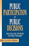 img - for Public Participation in Public Decisions: New Skills and Strategies for Public Managers 1st edition by Thomas, John Clayton (1995) Hardcover book / textbook / text book