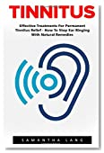 Tinnitus: Effective Treatments For Permanent Tinnitus Relief - How To Stop Ear Ringing With Natural Remedies! (Tinnitus Miracle, Tinnitus Cure, Hearing Loss)