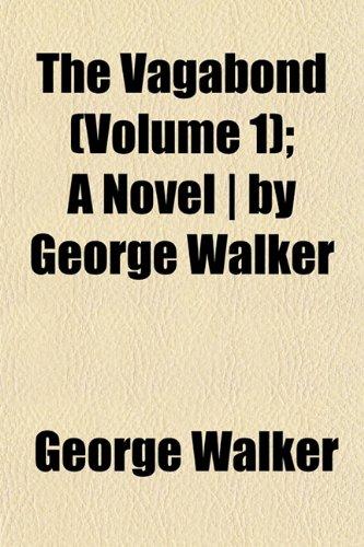 The Vagabond (Volume 1); A Novel | by George Walker