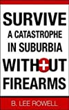 Survive A Catastrophe In Suburbia Without Firearms