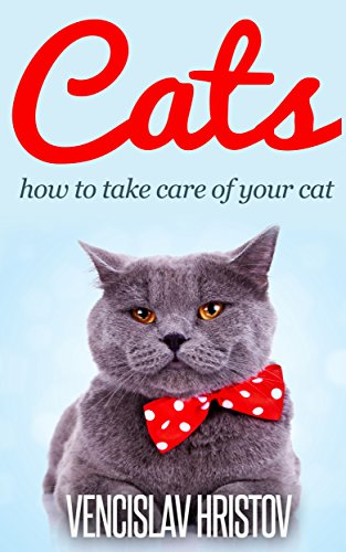 Free Kindle Book : Cats: How To Take Care Of Your Cat