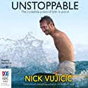 Unstoppable (       UNABRIDGED) by Nick Vujicic Narrated by Nick Vujicic