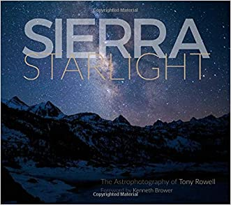 Sierra Starlight: The Astrophotography of Tony Rowell written by Tony Rowell