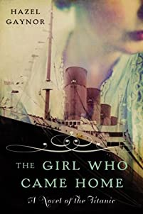 The Girl Who Came Home: A Novel Of The Titanic by Hazel Gaynor ebook deal