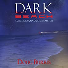 Dark Beach: A Coastal Carolina Romantic Mystery, Book 2 (       UNABRIDGED) by Doug Burris Narrated by Anna Starr