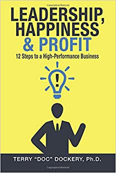 Leadership, Happiness & Profit: 12 Steps To A High-Performance Business
