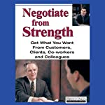 Negotiate From Strength: Get What You Want From Customers, Clients, Co-workers, and Colleagues |  Briefings Media Group