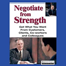 Negotiate From Strength: Get What You Want From Customers, Clients, Co-workers, and Colleagues | Livre audio Auteur(s) :  Briefings Media Group