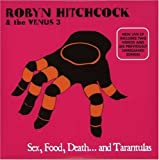 Sex, Food, Death... And Tarantulas Robyn Hitchcock