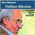 Politiker Märchen: Die schönsten Lügen aus 60 Jahren Bundesrepublik Hörbuch von Dieter Hildebrandt Gesprochen von:  div.