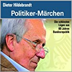Politiker Märchen: Die schönsten Lügen aus 60 Jahren Bundesrepublik   Dieter Hildebrandt