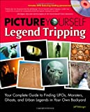 img - for Picture Yourself Legend Tripping: Your Complete Guide to Finding UFOs, Monsters, Ghosts, and Urban Legends in Your Own Backyard book / textbook / text book
