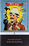 Rudyard Kipling The Man Who Would Be King: Selected Stories of Rudyard Kipling (Penguin Classics)