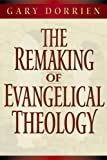 img - for The Remaking of Evangelical Theology book / textbook / text book