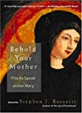 Behold Your Mother: Priests Speak about Mary