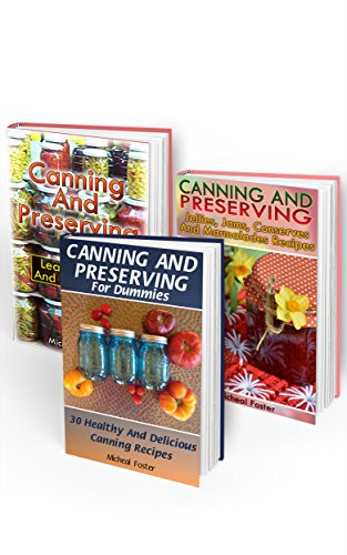 Canning And Preserving Collection: Delicious Canning Recipes Everybody Can Make: (Home Canning Recipes, Pressure Canning Recipes) (Can Cooker Recipe Book, Canning And Preserving Recipes) by Micheal Rogers, Micheal Foster