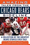 img - for Amazing Tales from the Chicago Bears Sideline: A Collection of the Greatest Bears Stories Ever Told (Tales from the Team) book / textbook / text book