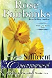 img - for Sufficient Encouragement: A Pride and Prejudice Variation (When Love Blooms) (Volume 1) book / textbook / text book