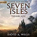 Thinblade: Sovereign of the Seven Isles, Book 1 (       UNABRIDGED) by David A. Wells Narrated by Derek Perkins