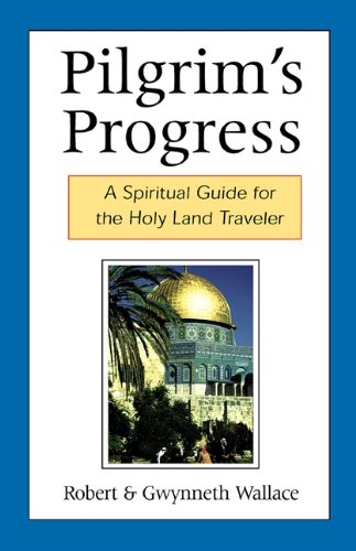 Pilgrim's Progress: A Spiritual Guide for the Holy Land Traveler