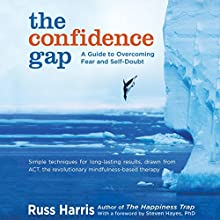 The Confidence Gap: A Guide to Overcoming Fear and Self-Doubt (       UNABRIDGED) by Russ Harris, Steven Hayes PhD (foreword) Narrated by Graeme Malcolm