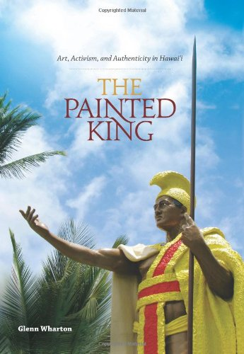 The Painted King: Art, Activism, And Authenticity In Hawaii