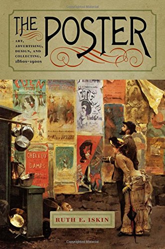 The Poster: Art, Advertising, Design, and Collecting, 1860s-1900s (Interfaces Studies in Visual)
