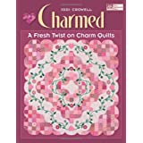 Charmed: A Fresh Twist on Charm Quilts ~ Jodi Crowell