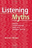 Listening Myths: Applying Second Language Research to Classroom Teaching (0472034596) by Brown, Steven