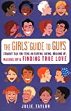 img - for The Girls' Guide to Guys: Straight Talk for Teens on Flirting, Dating, Breaking Up, Making Up & Finding True Love book / textbook / text book
