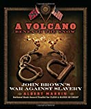 A Volcano Beneath the Snow: John Brown's War Against Slavery (0307981525) by Marrin, Albert