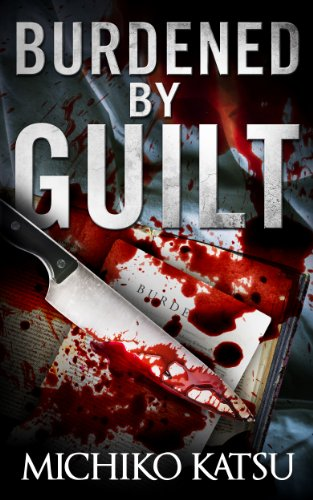 Book: Burdened By Guilt - A suspense filled mystery by Michiko Katsu
