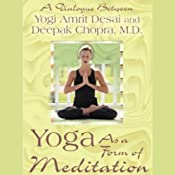 Yoga As a Form of Meditation | [Yogi Amrit Desai, Deepak Chopra]
