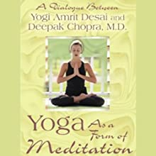 Yoga As a Form of Meditation (       UNABRIDGED) by Yogi Amrit Desai, Deepak Chopra Narrated by Yogi Amrit Desai, Deepak Chopra