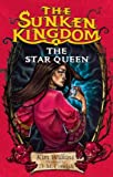 The Sunken Kingdom #4: The Star Queen (0375848096) by Kim Wilkins