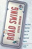 Road Swing: One Fan's Journey Into The Soul Of America's Sports